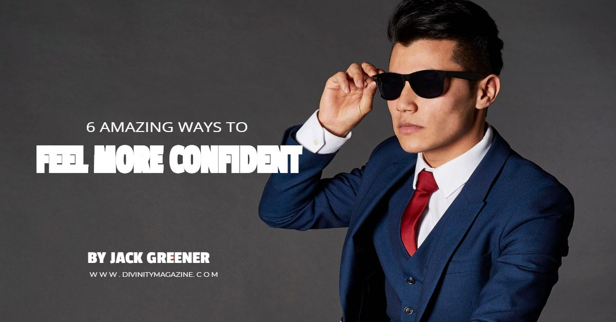 6 ways to feel more confident